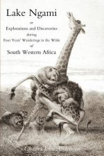 Lake Ngami; or Explorations and Discoveries...in South West Africa
