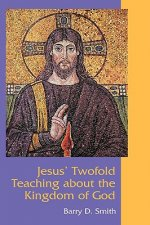 Jesus' Twofold Teaching About the Kingdom of God