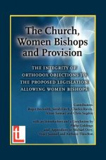 Church, Women Bishops and Provision - The Integrity of Orthodox Objection to Women Bishops