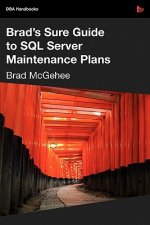 Brad's Sure Guide to SQL Server Maintenance Plans