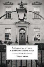 Meanings of Home in Elizabeth Gaskell's Fiction