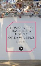 Human Strike Has Already Begun & Other Essays