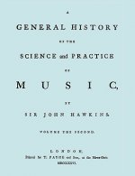 General History of the Science and Practice of Music. Vol.2 of 5. [Facsimile of 1776 Edition of Vol.2.]