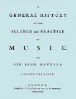 General History of the Science and Practice of Music. Vol.5 of 5. [Facsimile of 1776 Edition of Vol. 5.]