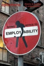 Giving notice to employability (ephemera vol. 13, no. 4)