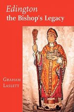 Edington, the Bishop's Legacy