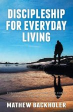 Discipleship for Everyday Living: Christian Growth: Following Jesus Christ and Making Disciples of All Nations