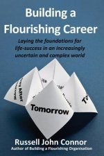Building a Flourishing Career; Laying the Foundations for Life-Success in an Increasingly Uncertain and Complex World