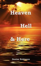 Heaven Hell & Here