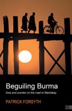 Beguiling Burma - Awe and Wonder on the Road to Mandalay