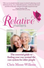 Relative Matters - the Essential Guide to Finding Your Way Around the Care System for Older People