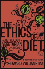 Ethics Of Diet - An Anthology of Vegetarian Thought