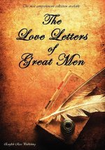 Love Letters of Great Men - the Most Comprehensive Collection Available