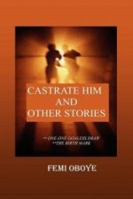 Castrate Him and Other Stories
