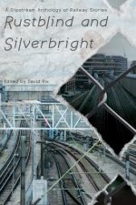 Rustblind and Silverbright - A Slipstream Anthology of Railway Stories