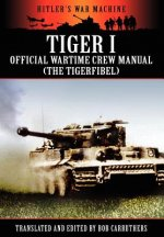 Tiger I - Official Wartime Crew Manual (The Tigerfibel)