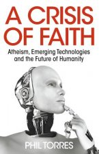 Crisis of Faith - Atheism, Emerging Technologies and the Future of Humanity