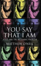 You Say That I Am - Jesus and the Messianic Problem