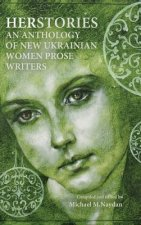 Herstories an Anthology of New Ukrainian Women Prose Writers