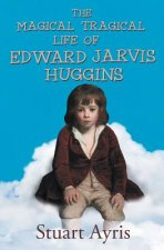 Magical Tragical Life of Edward Jarvis Huggins