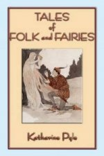 Tales of Folk and Fairies - 15 Out of the Ordinary Folk and Fairy Tales