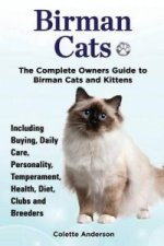 Birman Cats, the Complete Owners Guide to Birman Cats and Kittens Including Buying, Daily Care, Personality, Temperament, Health, Diet, Clubs and Bree