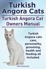 Turkish Angora Cats Owner's Manual. Turkish Angora Cats Care, Personality, Grooming, Health and Feeding.