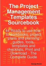Project Management Templates Sourcebook - 44 Ready to Use How-To Workbooks, Project Plans and Planning Guides, Tools, Templates and Checklists, PR