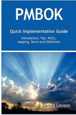 Pmbok Quick Implementation Guide - Standard Introduction, Tips for Successful Pmbok Managed Projects, FAQs, Mapping Responsibilities, Terms and Defini