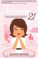 Forever 21 - The Empowering Guide to Reclaiming Your Youth, Beauty, Health, Happiness and Spirituality