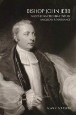Bishop John Jebb and the Nineteenth-Century Anglican Renaissance