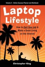 Laptop Lifestyle - How to Quit Your Job and Make a Good Living on the Internet (Volume 4 - From Dream to Reality - The Online Success Planner and Work