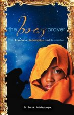 Boaz Prayer- Ruth;romance, Reedemption and Restoration