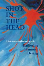 Shot in the Head a Sister's Memoir, a Brother's Struggle