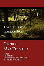 Fantastic Imagination of George MacDonald, Volume I