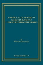 Josephus as an Historical Source in Patristic Literature Through Eusebius
