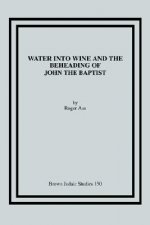 Water into Wine and the Beheading of John the Baptist