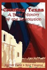 Creating Texas - A Brief History of the Revolution