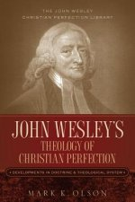 John Wesley's Theology of Christian Perfection