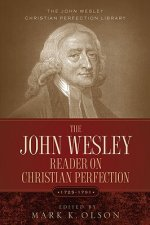 John Wesley Reader on Christian Perfection.