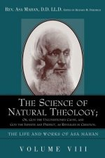 Science of Natural Theology; Or God the Unconditioned Cause, and God the Infinite and Perfect as Revealed in Creation.