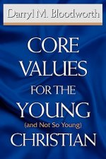 Core Values for the Young (and Not So Young) Christian