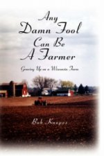 Any Damn Fool Can Be A Farmer
