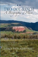 Two Dot Ranch, a Biography of Place