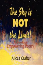 Sky is NOT the Limit! A Book of Empowering Poetry