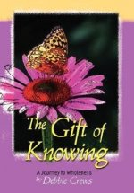 Gift of Knowing, a Journey to Wholeness