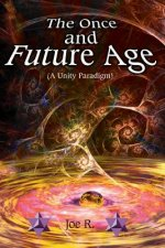 Once and Future Age (A Unity Paradigm)