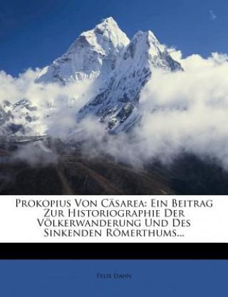 Prokopius von Cäsarea: Ein Beitrag zur Historiographie der Völkerwanderung und des sinkenden Römerthums.