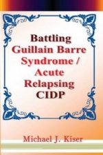 Battling Guillain Barre Syndrome / Acute Relapsing CIDP