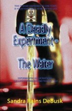 Deadly Experiment - Book 1 - The Water